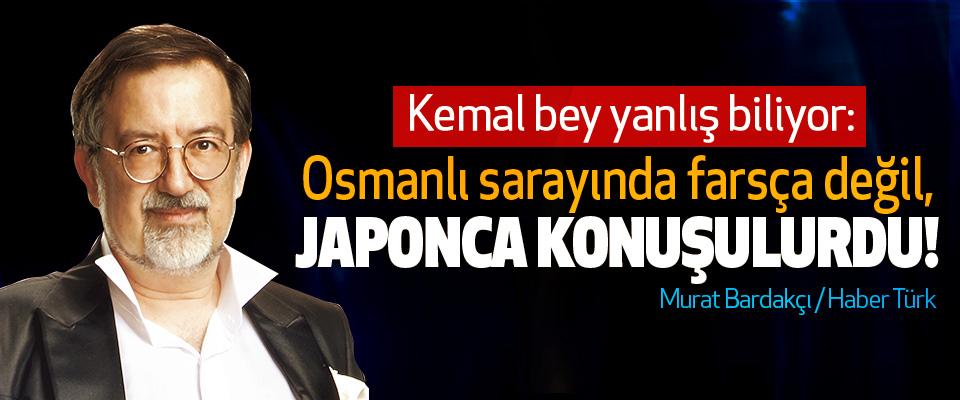 Kemal bey yanlış biliyor:  Osmanlı sarayında farsça değil, Japonca Konuşulurdu!