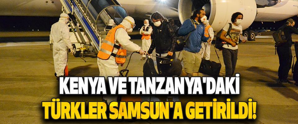 Kenya ve Tanzanya'daki Türkler Samsun'a Getirildi!
