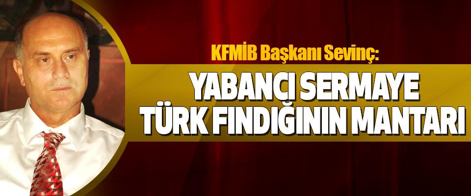 Kfmib Başkanı Sevinç:  Yabancı Sermaye Türk Fındığının Mantarı