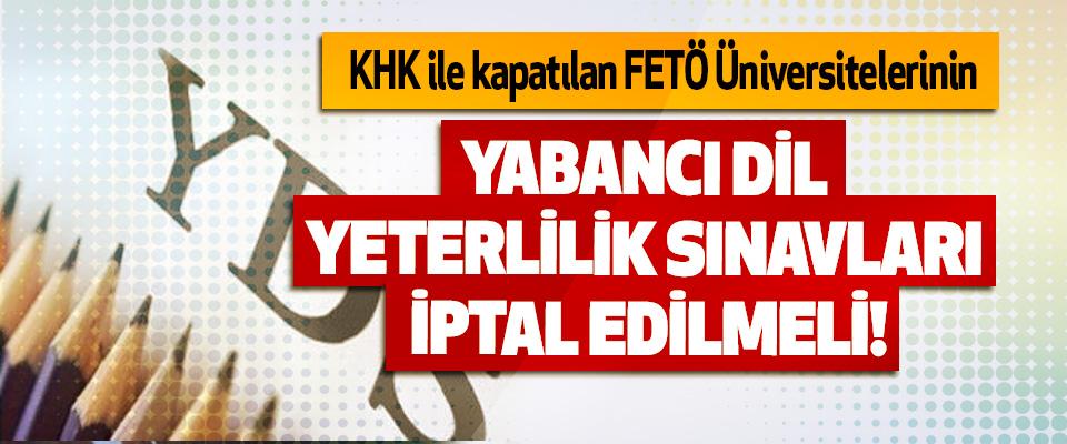 KHK ile kapatılan FETÖ Üniversitelerinin Yabancı dil yeterlilik sınavları iptal edilmeli!