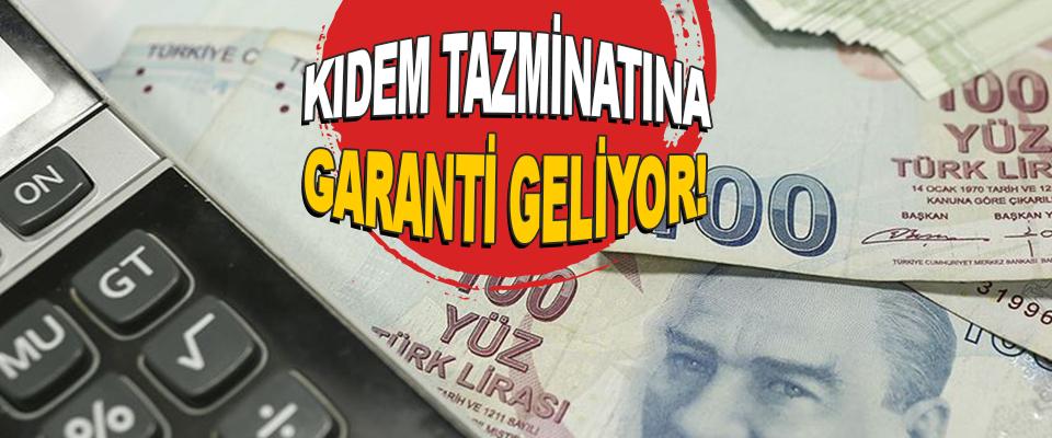 Kıdem Tazminatına Garanti Geliyor!