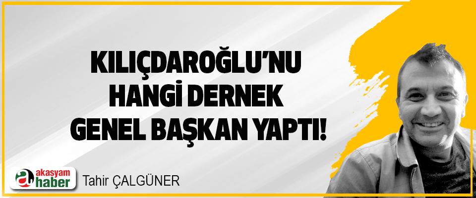 Kılıçdaroğlu'nu Hangi Dernek Genel Başkan Yaptı!
