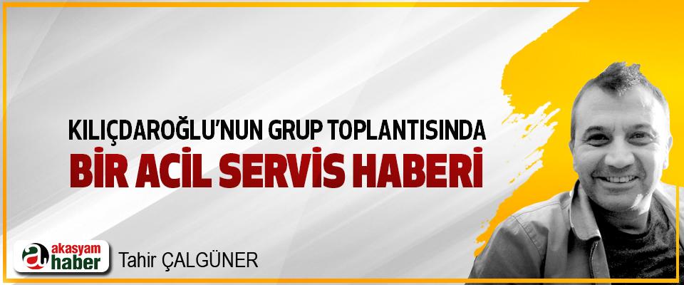 Kılıçdaroğlu'nun Grup Toplantısında Bir Acil Servis Haberi