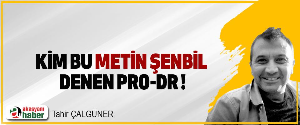 Kim bu Metin Şenbil denen Pro-Dr!
