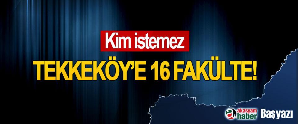 Kim istemez Tekkeköy'e 16 Fakülte!