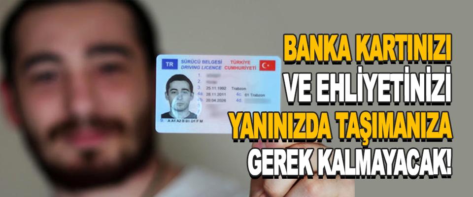 Banka Kartınızı Ve Ehliyetinizi Yanınızda Taşımanıza Gerek Kalmayacak!
