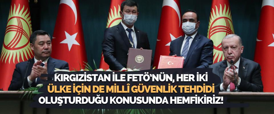 Kırgızistan ile Fetö'nün, Her İki Ülke İçin de Millî Güvenlik Tehdidi Oluşturduğu Konusunda Hemfikiriz!