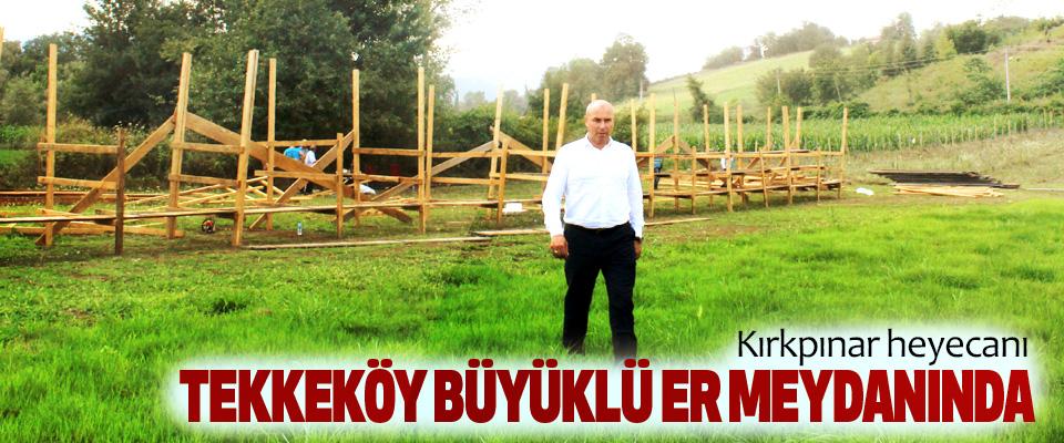Kırkpınar heyecanı Tekkeköy Büyüklü Er Meydanında