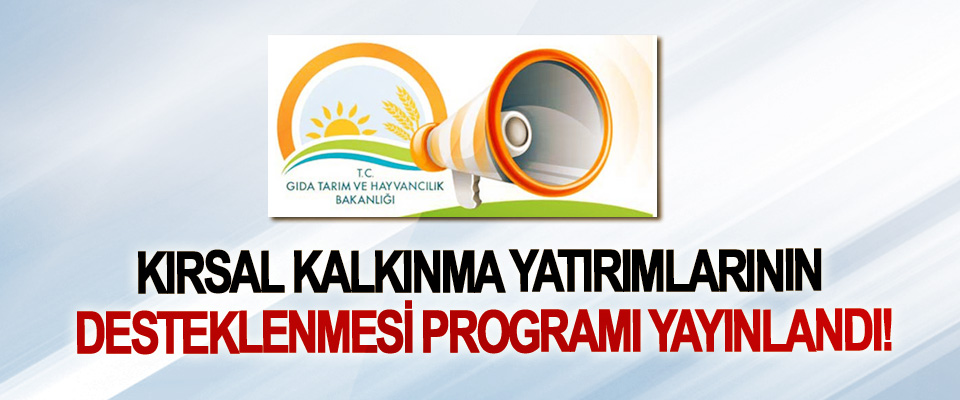 Kırsal kalkınma yatırımlarının desteklenmesi programı yayınlandı!