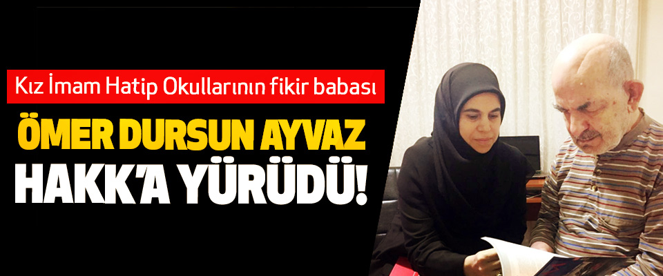Kız imam hatip okullarının fikir babası Ömer Dursun Ayvaz Hakk'a yürüdü!