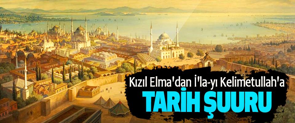 Kızıl Elma'dan İ'la-yı Kelimetullah'a Tarih Şuuru