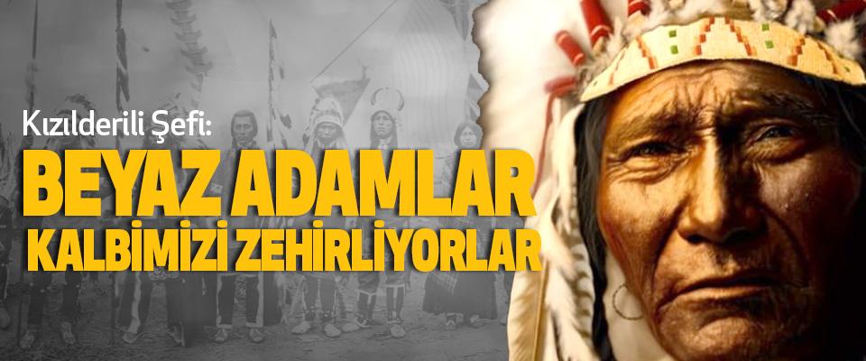 Kızılderili Şefi: Beyaz Adamlar Kalbimizi Zehirliyorlar