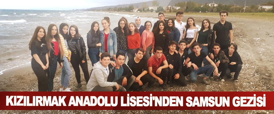 Kızılırmak Anadolu Lisesi'nden Samsun Gezisi