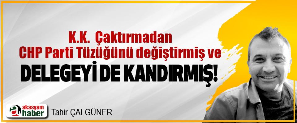 K.K. Çaktırmadan CHP Parti Tüzüğünü değiştirmiş ve delegeyi de kandırmış!
