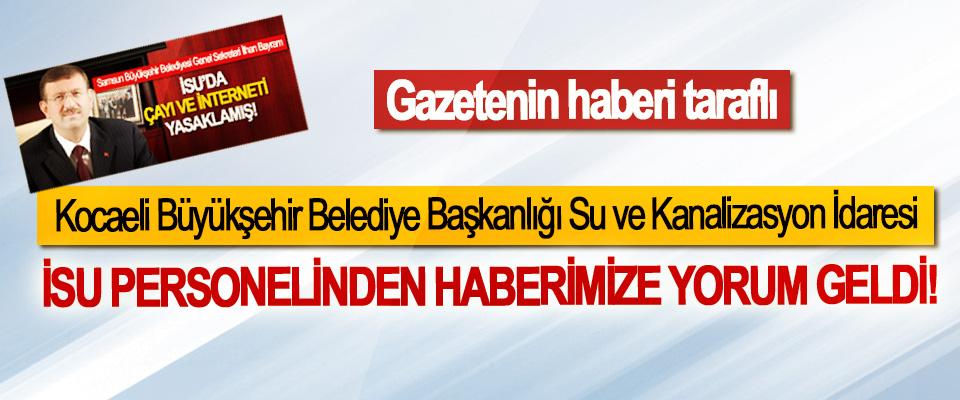 Kocaeli Büyükşehir Belediye Başkanlığı Su ve Kanalizasyon İdaresi İSU personelinden haberimize yorum geldi!