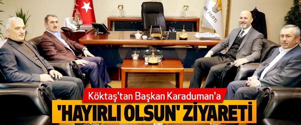 Köktaş'tan Başkan Karaduman'a 'Hayırlı Olsun' Ziyareti