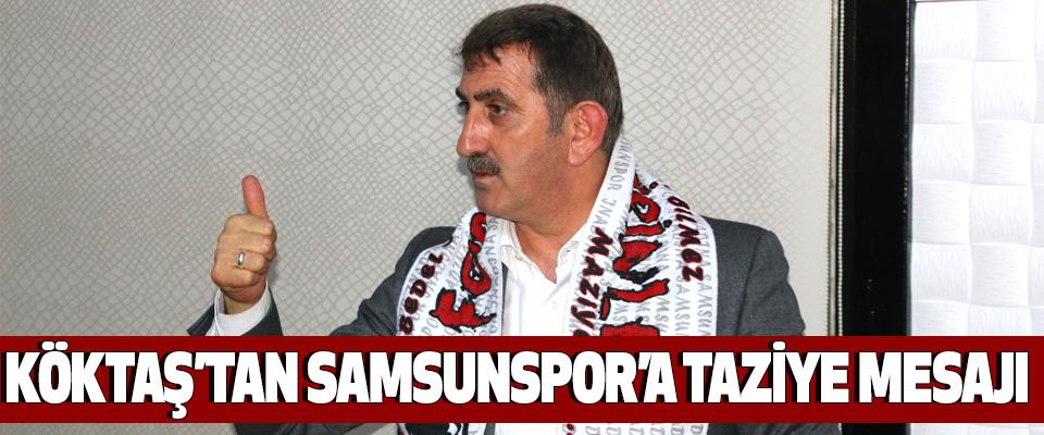 Köktaş'tan Samsunspor'a Taziye Mesajı