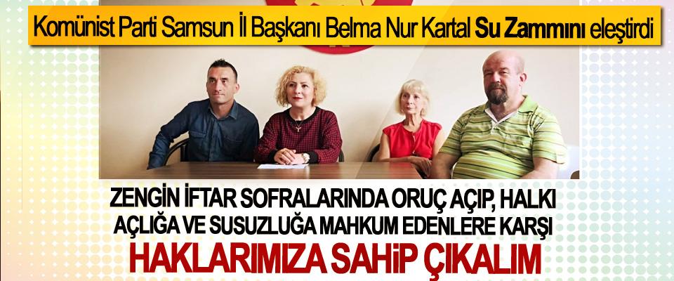 Komünist Parti Samsun İl Başkanı Belma Nur Kartal Su Zammını eleştirdi