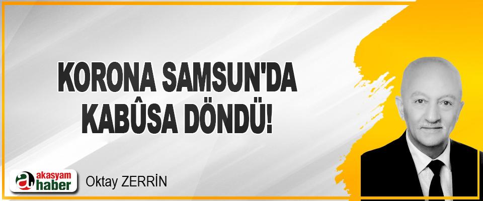 Korona Samsun'da Kabûsa Döndü!