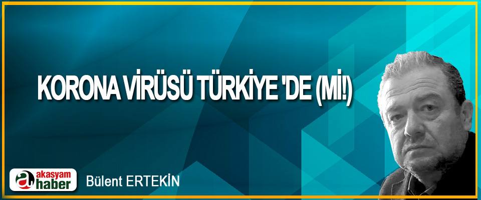 Korona Virüsü Türkiye 'De (Mi!)
