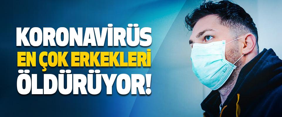 Koronavirüs En Çok Erkekleri Öldürüyor!
