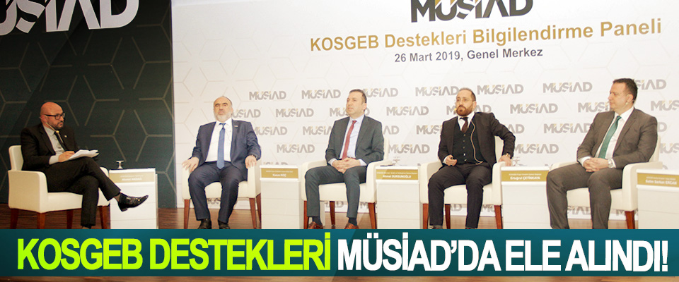 KOSGEB destekleri MÜSİAD'da ele alındı!