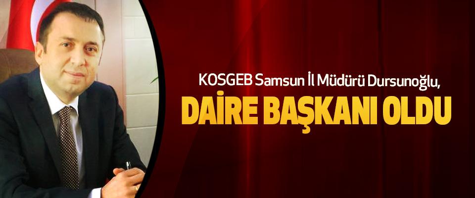 KOSGEB Samsun İl Müdürü Dursunoğlu, daire başkanı oldu