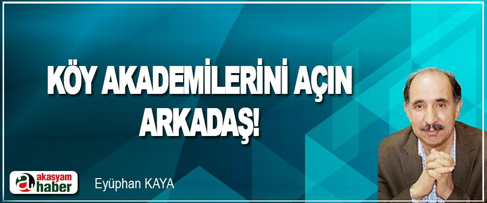 Köy Akademilerini Açın Arkadaş!