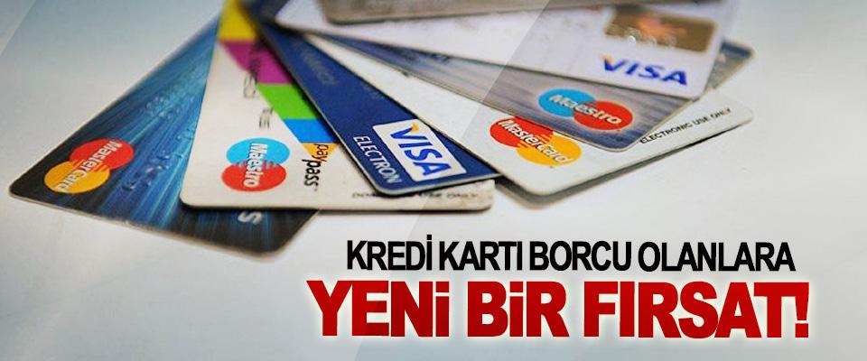Kredi kartı borcu olanlara yeni bir fırsat!