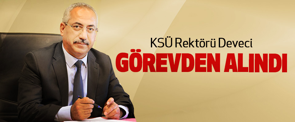 KSÜ Rektörü Deveci Görevden Alındı