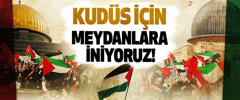 Kudüs için meydanlara iniyoruz!