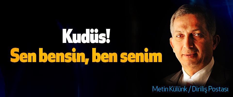 Kudüs! Sen bensin, ben senim