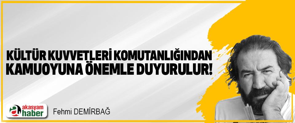 Kültür kuvvetleri komutanlığından kamuoyuna önemle duyurulur!