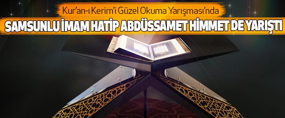 Kur'an-ı Kerim'i Güzel Okuma Yarışması'nda Samsunlu İmam Hatip Abdüssamet Himmet De Yarıştı