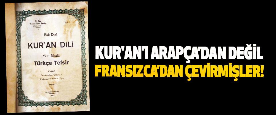 Kur'an'ı arapça'dan değil fransızca'dan çevirmişler!