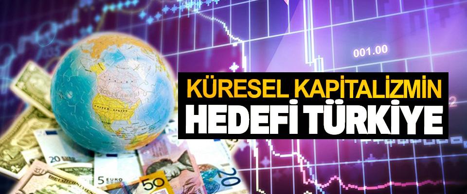Küresel Kapitalizmin Hedefi Türkiye