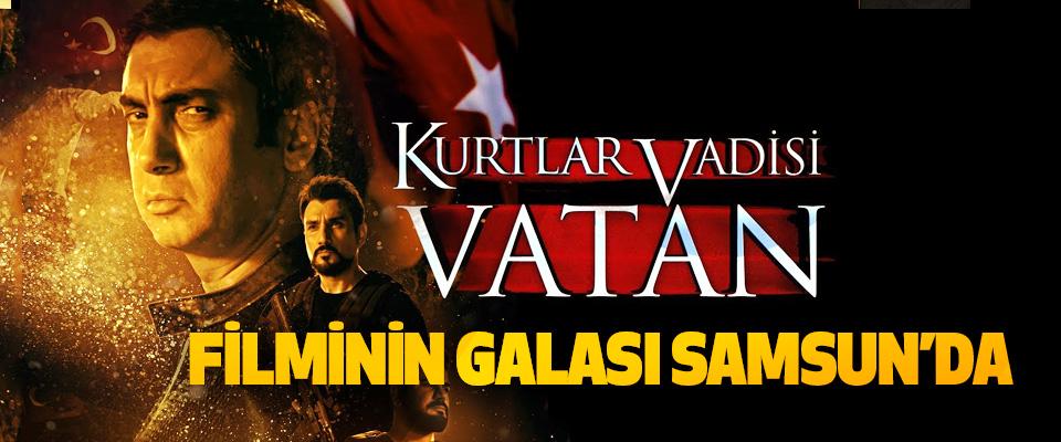 Kurtlar Vadisi Vatan filminin galası Samsun'da