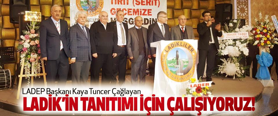 LADEP Başkanı Kaya Tuncer Çağlayan Ladik'in tanıtımı için çalışıyoruz!