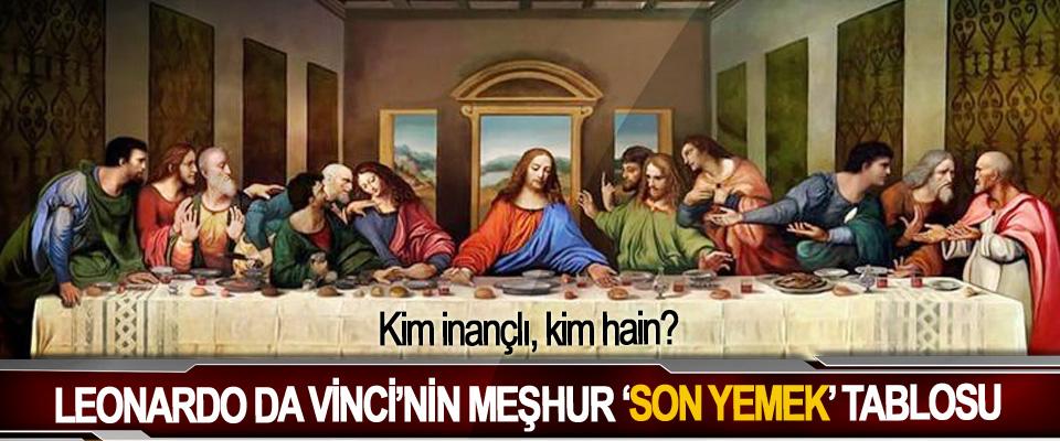 Leonardo Da Vinci'nin Meşhur 'Son Yemek' Tablosu