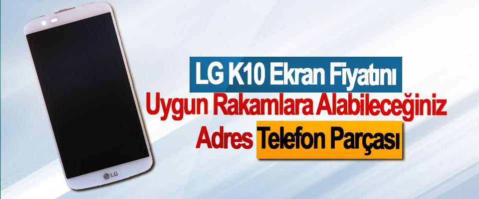 LG K10 Ekran Fiyatını Uygun Rakamlara Alabileceğiniz Adres Telefon Parçası