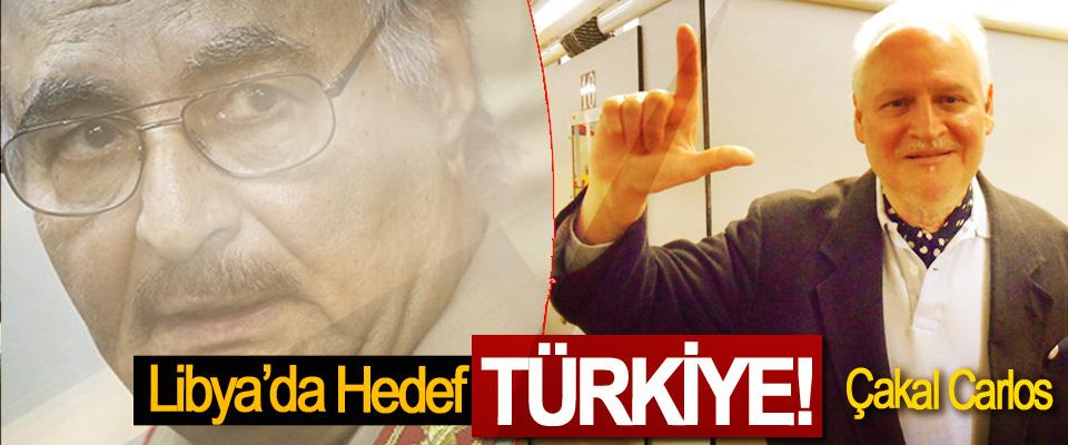 Libya'da hedef Türkiye!