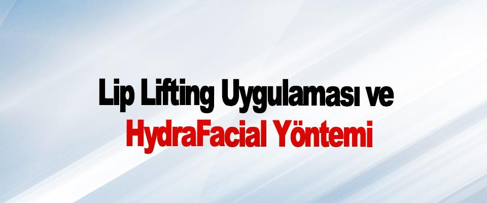 Lip Lifting Uygulaması ve HydraFacial Yöntemi
