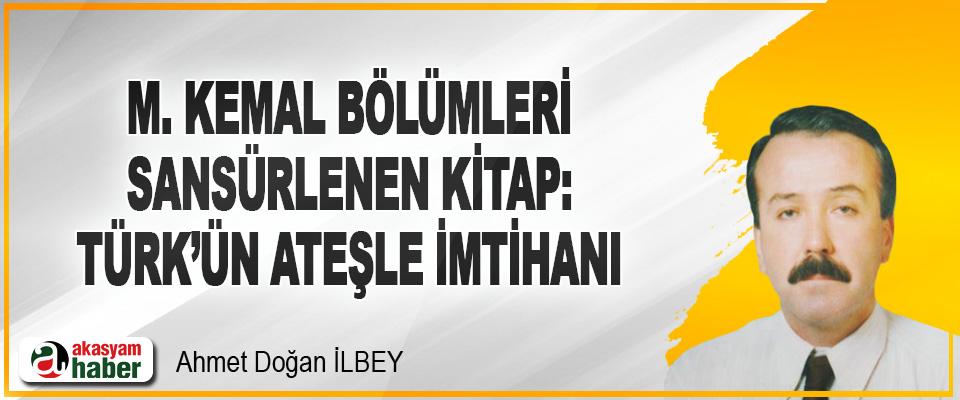 M. Kemal Bölümleri Sansürlenen Kitap: Türk'ün Ateşle İmtihanı