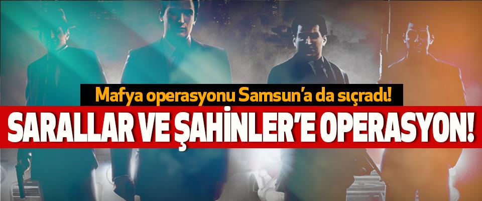 Mafya operasyonu Samsun'a da sıçradı!
