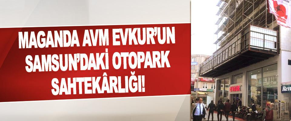 Maganda AVM Evkur'un Samsun'daki Otopark Sahtekârlığı!