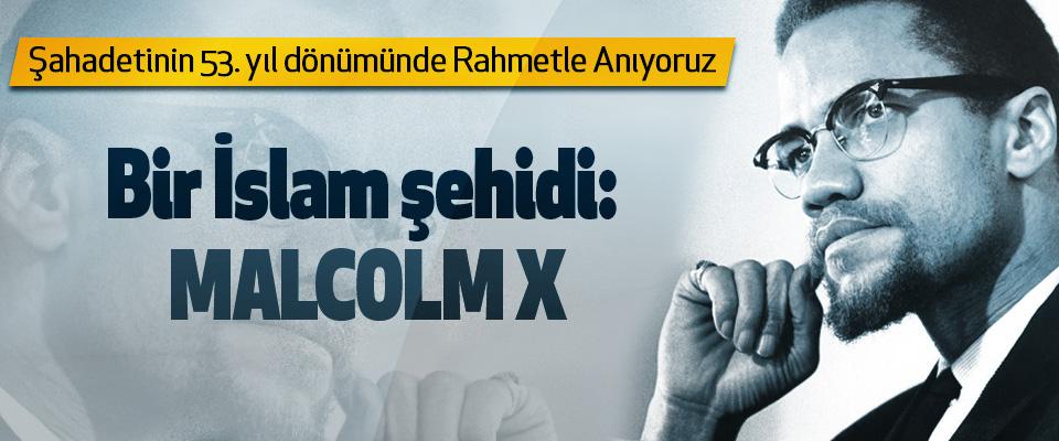 Malcolm x'i şahadetinin 53. Yıl dönümünde rahmetle anıyoruz