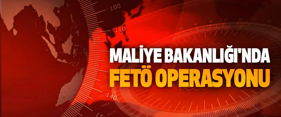 Maliye Bakanlığı'nda FETÖ Operasyonu