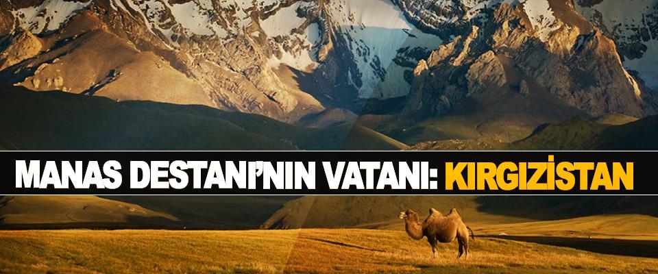 Manas Destanı'nın Vatanı: Kırgızistan