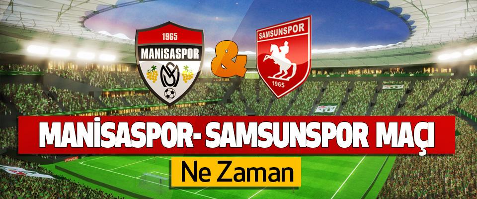 Manisaspor-Samsunspor maçı Ne Zaman