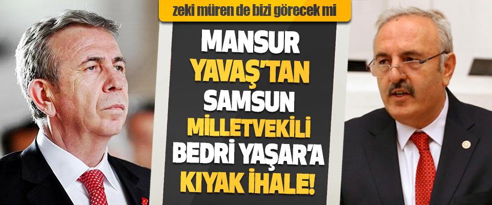 Mansur Yavaş'tan İyi Parti Samsun Milletvekili Bedri Yaşar'a Kıyak İhale!